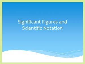 Significant Figures and Scientific Notation How to use
