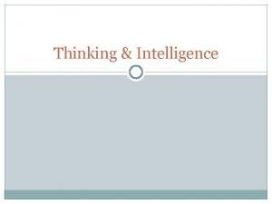 Thinking Intelligence What is Intelligence Intelligence is defined