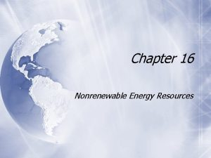 Chapter 16 Nonrenewable Energy Resources Energy resources 99