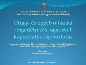 BARANYA MEGYEI KORMNYHIVATAL Mszaki Engedlyezsi s Fogyasztvdelmi Fosztly