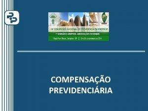 COMPENSAO PREVIDENCIRIA Estrutura do Sistema Previdencirio Brasileiro Certido