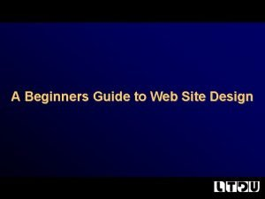 A Beginners Guide to Web Site Design What