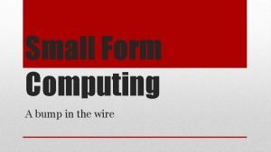 Small Form Computing A bump in the wire