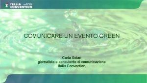 COMUNICARE UN EVENTO GREEN Carla Solari giornalista e