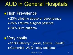 AUD in General Hospitals n High Prevalence n