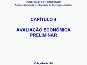 ENGENHARIA DE PROCESSOS Anlise Simulao e Otimizao de