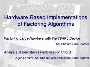 HardwareBased Implementations of Factoring Algorithms Factoring Large Numbers