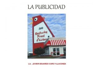 LA PUBLICIDAD Lic JAVIER EDUARDO CURO YLLACONZA La
