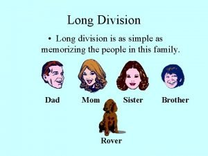Long Division Long division is as simple as