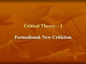 Critical Theory I Formalism New Criticism Introduction Formalism