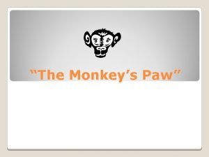 The Monkeys Paw Many people say they arent