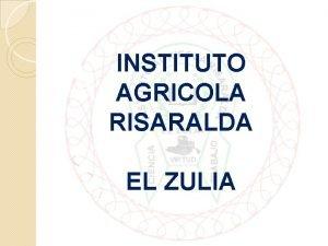 INSTITUTO AGRICOLA RISARALDA EL ZULIA SEDE PRINCIPAL UBICACIN