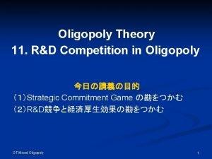 Oligopoly Theory 11 RD Competition in Oligopoly Strategic
