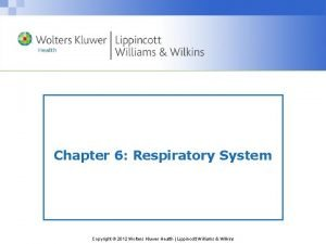 Chapter 6 Respiratory System Copyright 2012 Wolters Kluwer