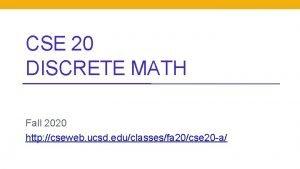 CSE 20 DISCRETE MATH Fall 2020 http cseweb
