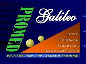 Galileo DIAGNOSI DIFFERENZIALE INTERNISTICA E TERAPIA CONSERVATIVA Dott