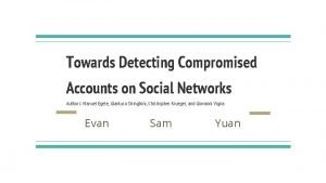 Towards Detecting Compromised Accounts on Social Networks Authors