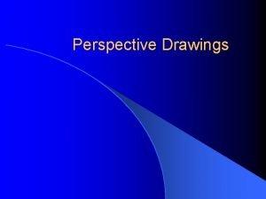 Perspective Drawings Perspective Drawings Definitions l Horizontal line