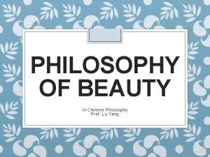 PHILOSOPHY OF BEAUTY In Chinese Philosophy Prof Lu