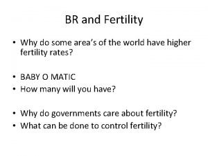 BR and Fertility Why do some areas of