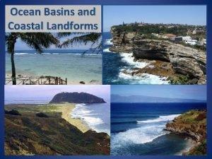 Ocean Basins and Coastal Landforms Five Ocean Basins