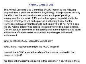 ANIMAL CARE USE The Animal Care and Use