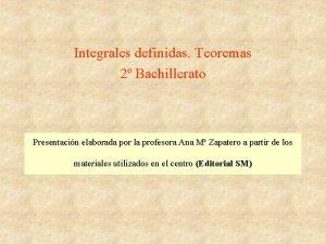 Integrales definidas Teoremas 2 Bachillerato Presentacin elaborada por