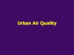 Urban Air Quality Urban Air Quality Gaseous Composition