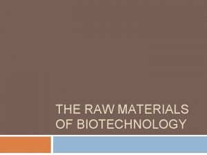 THE RAW MATERIALS OF BIOTECHNOLOGY Learning Outcomes Identify