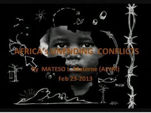 AFRICAs UNENDING CONFLICTS By MATESO L Materne ALYM