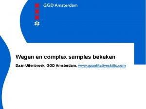 Wegen en complex samples bekeken Daan Uitenbroek GGD