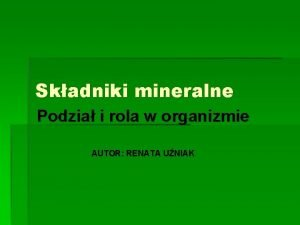 Skadniki mineralne Podzia i rola w organizmie AUTOR