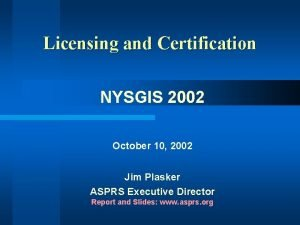 Licensing and Certification NYSGIS 2002 October 10 2002