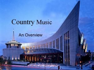 Country Music An Overview What is Country Music