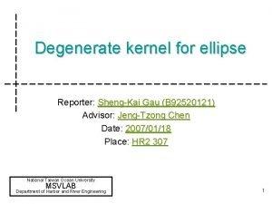 Degenerate kernel for ellipse Reporter ShengKai Gau B