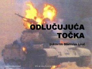 ODLUUJUA TOKA pukovnik Stanislav Lini puk STANISLAV LINI
