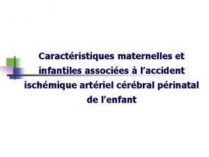 Caractristiques maternelles et infantiles associes laccident ischmique artriel