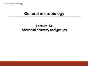 140 MIC Microbiology General microbiology Lecture14 Microbial diversity