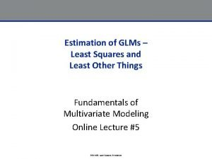 Estimation of GLMs Least Squares and Least Other