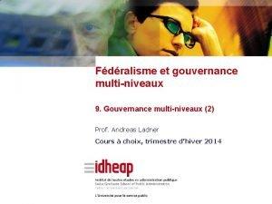 Fdralisme et gouvernance multiniveaux 9 Gouvernance multiniveaux 2