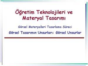 retim Teknolojileri ve Materyal Tasarm Grsel Materyalleri Tasarlama