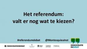 Het referendum valt er nog wat te kiezen