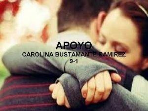 APOYO CAROLINA BUSTAMANTE RAMIREZ 9 1 Apoyo es