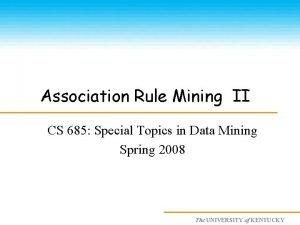 Association Rule Mining II CS 685 Special Topics