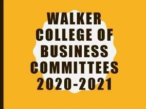 WALKER COLLEGE OF BUSINESS COMMITTEES 2020 2021 COMMITTEES
