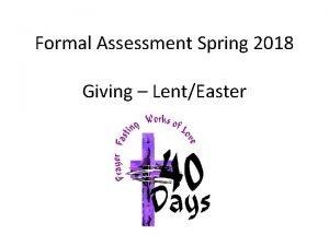 Formal Assessment Spring 2018 Giving LentEaster Assessing Serving