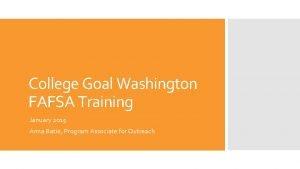 College Goal Washington FAFSA Training January 2015 Anna