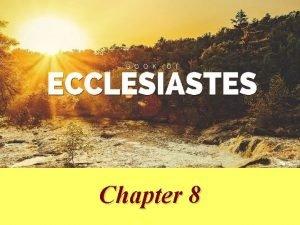Ecclesiastes Chapter 8 Basic Outline of Ecclesiastes I