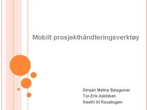 Mobilt prosjekthndteringsverkty Nirojah Melina Balagumar TorErik Askildsen Neethi