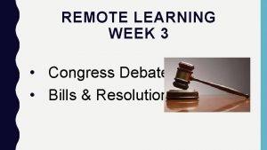 REMOTE LEARNING WEEK 3 Congress Debate Bills Resolutions